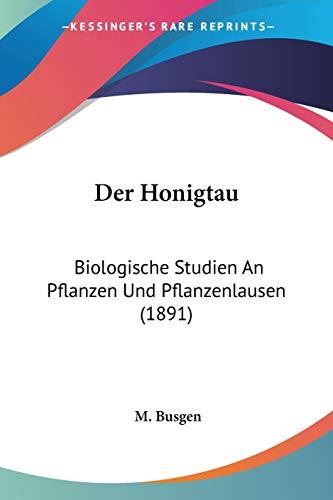 Der Honigtau: Biologische Studien An Pflanzen Und Pflanzenlausen (1891)